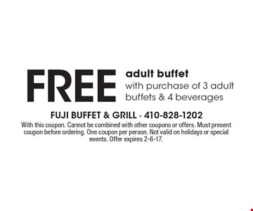 FREE adult buffet with purchase of 3 adult buffets & 4 beverages. With this coupon. Cannot be combined with other coupons or offers. Must present coupon before ordering. One coupon per person. Not valid on holidays or special events. Offer expires 2-6-17.
