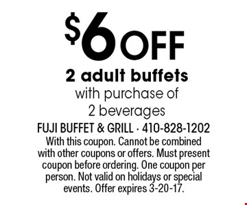 $6 off 2 adult buffets with purchase of 2 beverages. With this coupon. Cannot be combined with other coupons or offers. Must present coupon before ordering. One coupon per person. Not valid on holidays or special events. Offer expires 3-20-17.