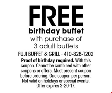 Free birthday buffet with purchase of 3 adult buffets. Proof of birthday required. With this coupon. Cannot be combined with other coupons or offers. Must present coupon before ordering. One coupon per person. Not valid on holidays or special events. Offer expires 3-20-17.