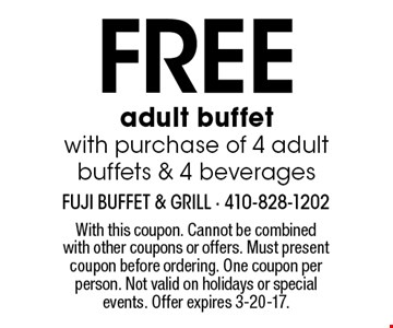 Free adult buffet with purchase of 4 adult buffets & 4 beverages. With this coupon. Cannot be combined with other coupons or offers. Must present coupon before ordering. One coupon per person. Not valid on holidays or special events. Offer expires 3-20-17.