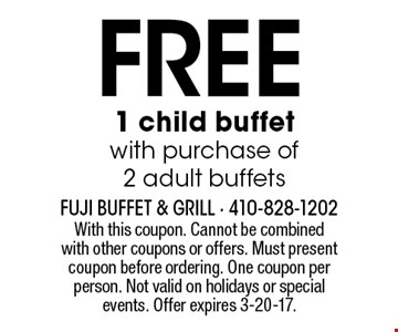 Free 1 child buffet with purchase of 2 adult buffets. With this coupon. Cannot be combined with other coupons or offers. Must present coupon before ordering. One coupon per person. Not valid on holidays or special events. Offer expires 3-20-17.