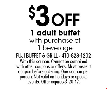 $3 off 1 adult buffet with purchase of 1 beverage. With this coupon. Cannot be combined with other coupons or offers. Must present coupon before ordering. One coupon per person. Not valid on holidays or special events. Offer expires 3-20-17.