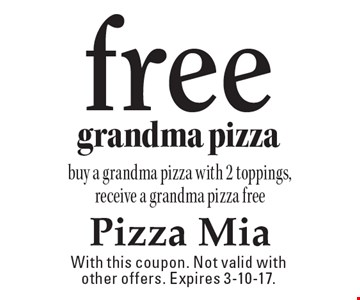 Free grandma pizza. Buy a grandma pizza with 2 toppings, receive a grandma pizza free. With this coupon. Not valid with other offers. Expires 3-10-17.
