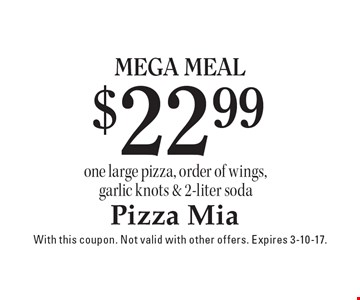 $22.99 Mega Meal. One large pizza, order of wings, garlic knots & 2-liter soda. With this coupon. Not valid with other offers. Expires 3-10-17.