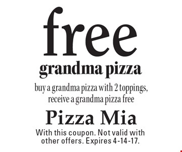 Free grandma pizza. Buy a grandma pizza with 2 toppings, receive a grandma pizza free. With this coupon. Not valid with other offers. Expires 4-14-17.
