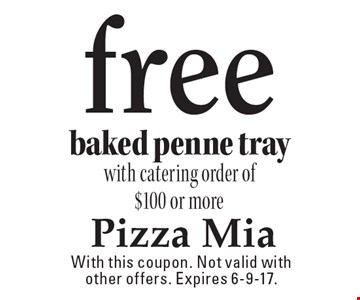 Free baked penne tray with catering order of $100 or more. With this coupon. Not valid with other offers. Expires 6-9-17.