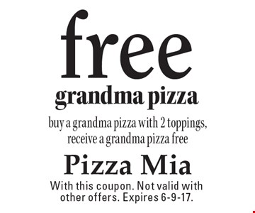Free grandma pizza buy a grandma pizza with 2 toppings, receive a grandma pizza free. With this coupon. Not valid with other offers. Expires 6-9-17.