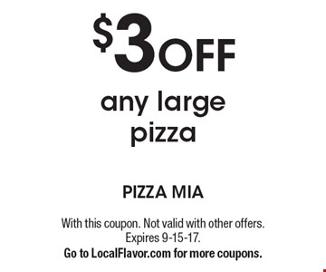 $3 OFF any large pizza. With this coupon. Not valid with other offers. Expires 9-15-17. Go to LocalFlavor.com for more coupons.