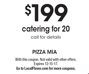 $199 catering for 20. call for details. With this coupon. Not valid with other offers. Expires 12-15-17.Go to LocalFlavor.com for more coupons.