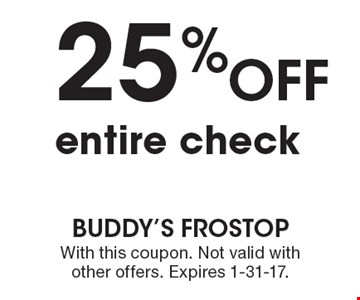 25% off entire check. With this coupon. Not valid with other offers. Expires 1-31-17.