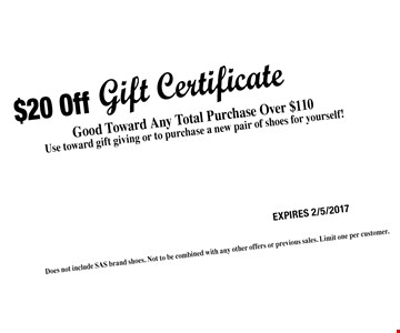$20 Off Gift Certificate Good Toward Any Total Purchase Over $110. Does not include SAS brand shoes. Not to be combined with any other offers or previous sales. Limit one per customer. Expires 2/5/2017
