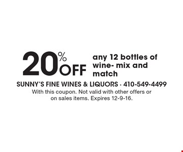 20% Off any 12 bottles of wine- mix and match. With this coupon. Not valid with other offers or on sales items. Expires 12-9-16.