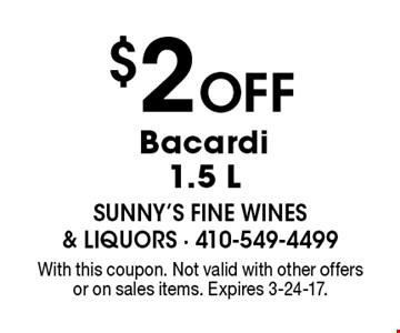 $2 Off Any Liquor Bottle 750 ml Or 1.5 L. With this coupon. Not valid with other offers or on sales items. Expires 3-24-17.
