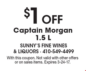 $1 Off Captain Morgan 1.5 L. With this coupon. Not valid with other offers or on sales items. Expires 3-24-17.