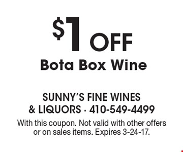 $1 Off Bota Box Wine. With this coupon. Not valid with other offers or on sales items. Expires 3-24-17.