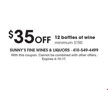 $35 Off 12 bottles of wine minimum $150. With this coupon. Cannot be combined with other offers. Expires 4-15-17.