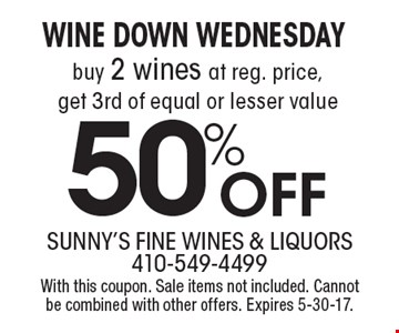 WINE DOWN WEDNESDAY 50% Off buy 2 wines at reg. price, get 3rd of equal or lesser value. With this coupon. Sale items not included. Cannot be combined with other offers. Expires 5-30-17.