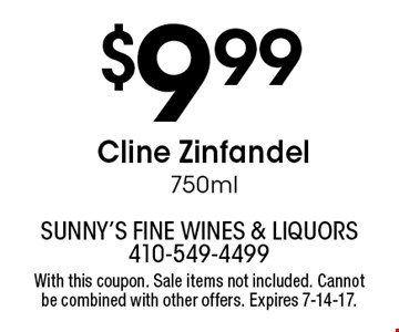 $9.99 Cline Zinfandel 750ml. With this coupon. Sale items not included. Cannot be combined with other offers. Expires 7-14-17.