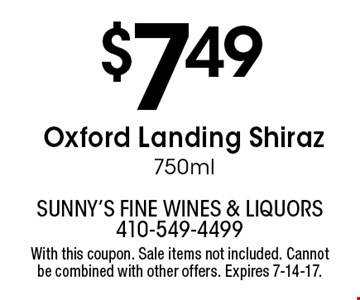 $7.49 Oxford Landing Shiraz 750ml. With this coupon. Sale items not included. Cannot be combined with other offers. Expires 7-14-17.