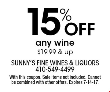 15% Off any wine $19.99 & up. With this coupon. Sale items not included. Cannot be combined with other offers. Expires 7-14-17.