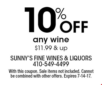 10% Off any wine $11.99 & up. With this coupon. Sale items not included. Cannot be combined with other offers. Expires 7-14-17.