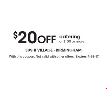 $20 Off catering of $100 or more. With this coupon. Not valid with other offers. Expires 4-28-17.