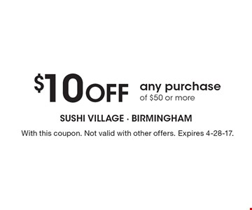 $10 Off any purchase of $50 or more. With this coupon. Not valid with other offers. Expires 4-28-17.