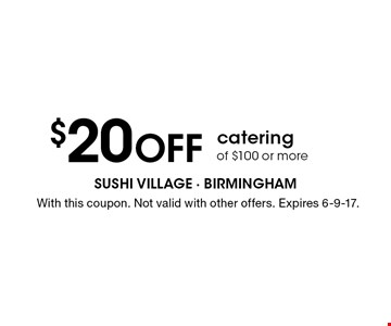 $20 off catering of $100 or more. With this coupon. Not valid with other offers. Expires 6-9-17.
