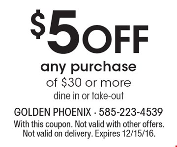 $5 Off Any Purchase Of $30 Or More. Dine in or take-out. With this coupon. Not valid with other offers. Not valid on delivery. Expires 12/15/16.