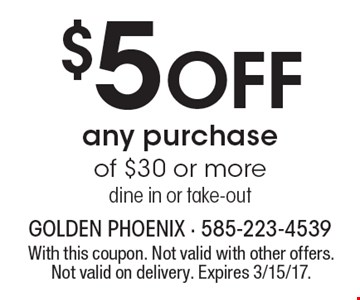 $5 OFF any purchase of $30 or more, dine in or take-out. With this coupon. Not valid with other offers. Not valid on delivery. Expires 3/15/17.