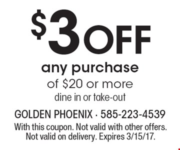 $3 OFF any purchase of $20 or more, dine in or take-out. With this coupon. Not valid with other offers. Not valid on delivery. Expires 3/15/17.
