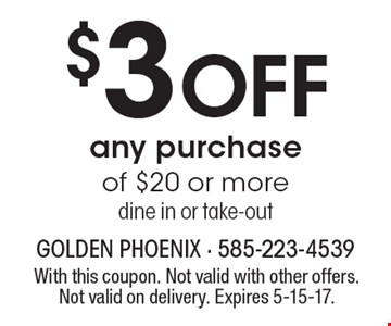 $3 OFF any purchase of $20 or more. Dine in or take-out. With this coupon. Not valid with other offers. Not valid on delivery. Expires 5-15-17.