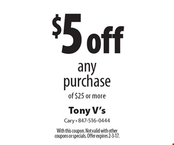 $5 off any purchase of $25 or more. With this coupon. Not valid with other coupons or specials. Offer expires 2-3-17.