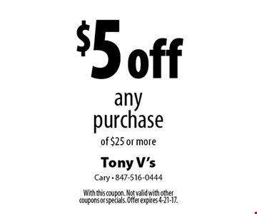 $5 off any purchase of $25 or more. With this coupon. Not valid with other coupons or specials. Offer expires 4-21-17.