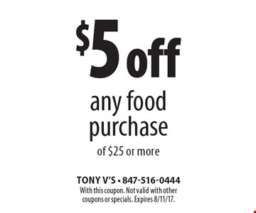 $5 off any food purchase of $25 or more. With this coupon. Not valid with other coupons or specials. Expires 8/11/17.