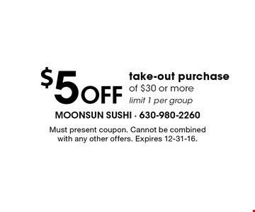 $5 Off take-out purchase of $30 or more limit 1 per group. Must present coupon. Cannot be combined with any other offers. Expires 12-31-16.