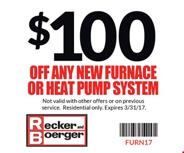 $100 Off any new furnace or heat pump system. Not valid with other offers or on previous service. Residential only. Expires 3/31/17. FURN17