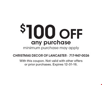 $100 off any purchase. Minimum purchase may apply. With this coupon. Not valid with other offers or prior purchases. Expires 12-31-16.