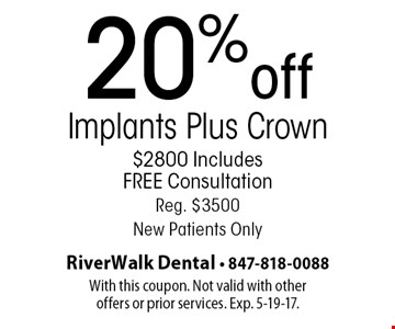 20% off implants plus crown $2800. Includes FREE Consultation. Reg. $3500. New Patients Only. With this coupon. Not valid with other offers or prior services. Exp. 5-19-17.
