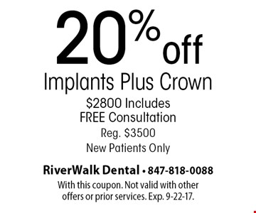 20%off Implants Plus Crown $2800 Includes FREE Consultation Reg. $3500 New Patients Only. With this coupon. Not valid with other offers or prior services. Exp. 9-22-17.