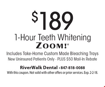 $189 Zoom 1-Hour Teeth Whitening. Includes Take-Home Custom Made Bleaching Trays. New Uninsured Patients Only - PLUS $50 Mail-In Rebate. With this coupon. Not valid with other offers or prior services. Exp. 2-2-18.