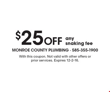 $25off any snaking fee. With this coupon. Not valid with other offers or prior services. Expires 12-2-16.