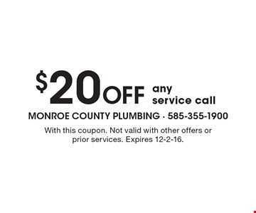 $20off any service call. With this coupon. Not valid with other offers or prior services. Expires 12-2-16.