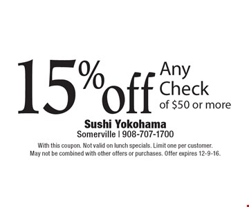 15% off Any Check of $50 or more. With this coupon. Not valid on lunch specials. Limit one per customer. May not be combined with other offers or purchases. Offer expires 12-9-16.