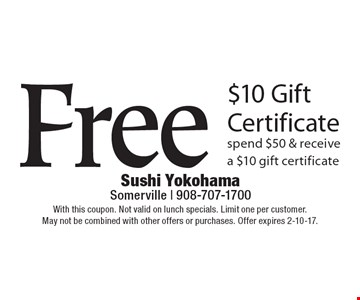 Free $10 Gift Certificate spend $50 & receive a $10 gift certificate. With this coupon. Not valid on lunch specials. Limit one per customer. May not be combined with other offers or purchases. Offer expires 2-10-17.