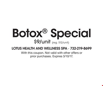 Botox Special $9/unit (reg. $12/unit). With this coupon. Not valid with other offers or prior purchases. Expires 3/10/17.