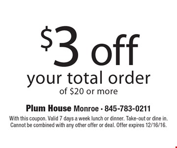$3 off your total order of $20 or more. With this coupon. Valid 7 days a week lunch or dinner. Take-out or dine in. Cannot be combined with any other offer or deal. Offer expires 12/16/16.