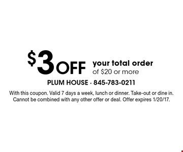 $3 Off your total order of $20 or more. With this coupon. Valid 7 days a week, lunch or dinner. Take-out or dine in. Cannot be combined with any other offer or deal. Offer expires 1/6/17.