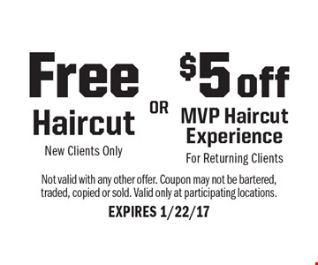 FREE Haircut (for new clients) or $5 Off MVP Haircut Experience (for returning clients). Not valid with any other offer. Coupon may not be bartered, traded, copied or sold. Valid only at participating locations. Expires 1/22/17.