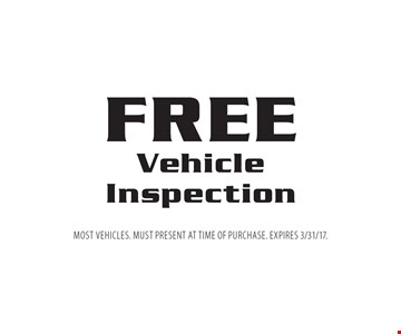 FREE Vehicle Inspection. Most Vehicles. Must present at time of purchase. Expires 3/31/17.